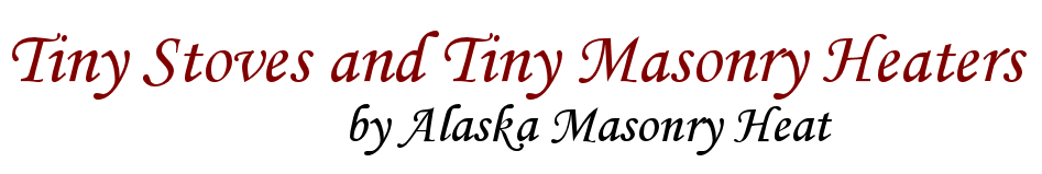 Tiny Stoves and Tiny Masonry Heaters by Alaska Masonry Heat